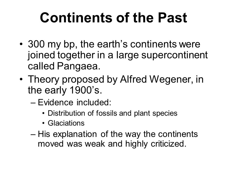 Continents of the Past 300 my bp, the earth's continents were joined together in a large supercontinent called Pangaea.