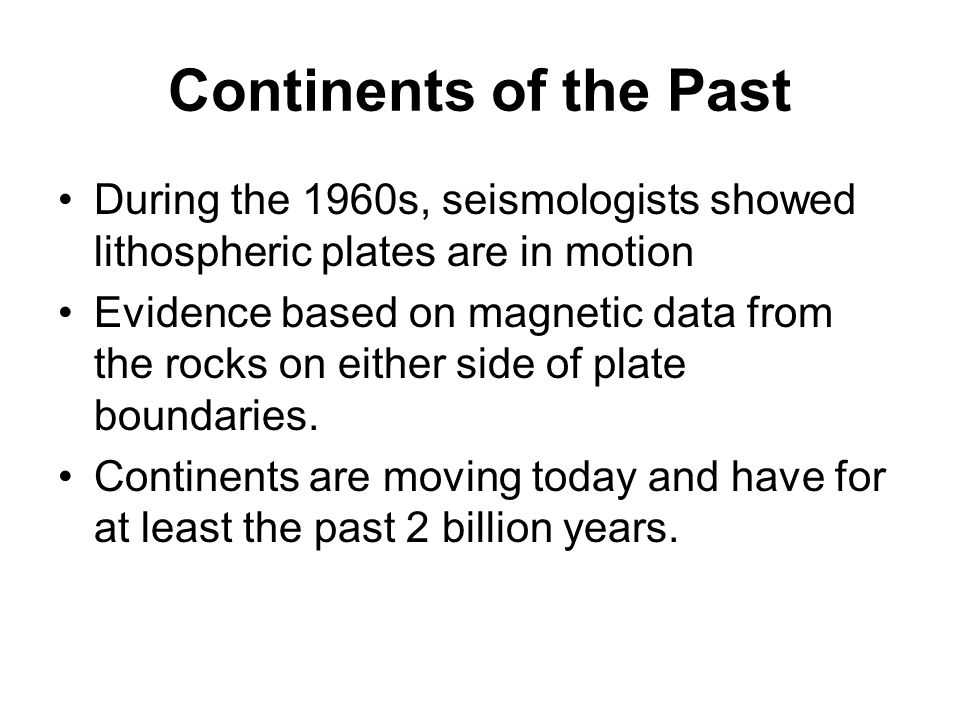 Continents of the Past During the 1960s, seismologists showed lithospheric plates are in motion.