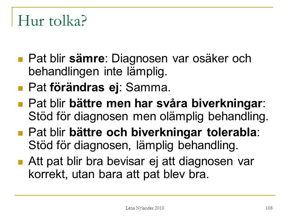 Hur tolka Pat blir sämre: Diagnosen var osäker och behandlingen inte lämplig. Pat förändras ej: Samma.