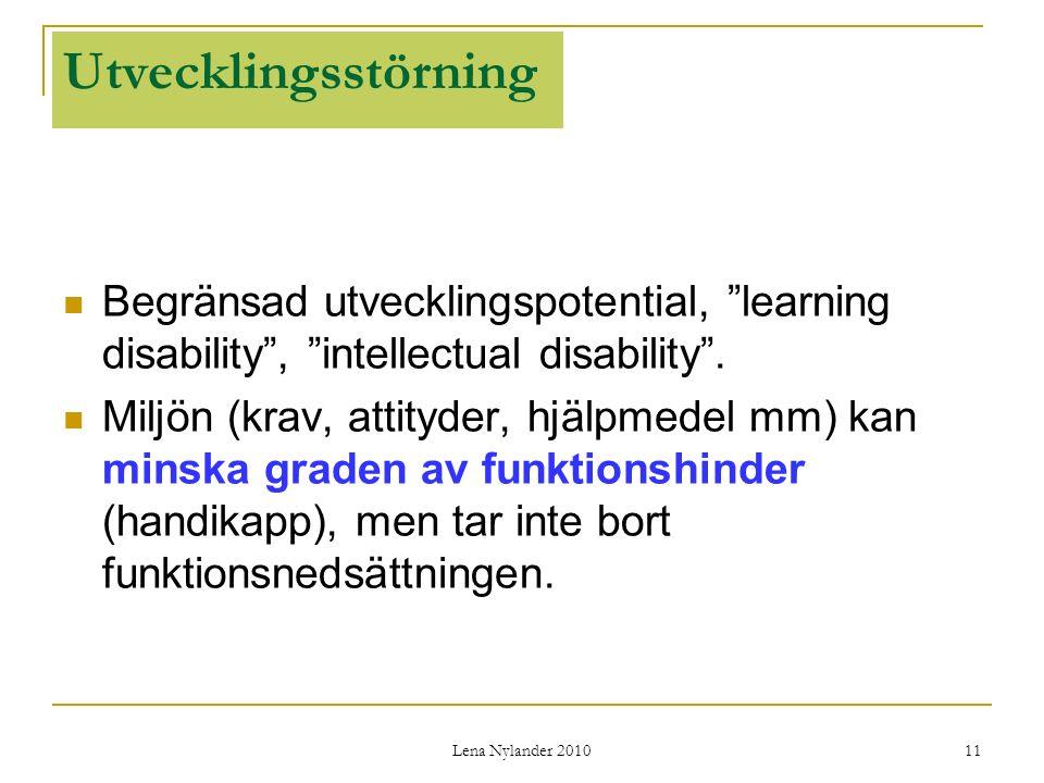 Utvecklingsstörning Begränsad utvecklingspotential, learning disability , intellectual disability .
