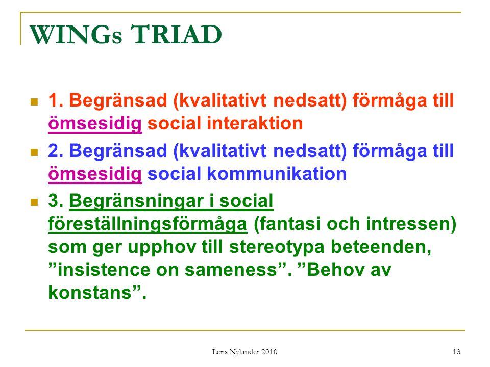 WINGs TRIAD 1. Begränsad (kvalitativt nedsatt) förmåga till ömsesidig social interaktion.