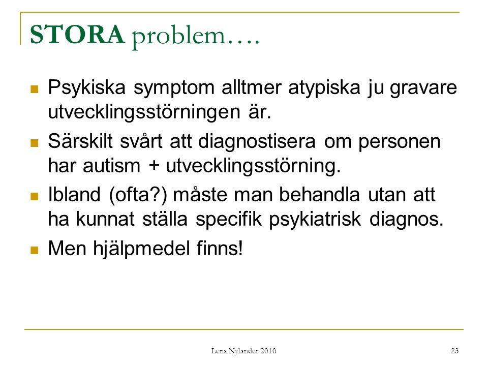 STORA problem…. Psykiska symptom alltmer atypiska ju gravare utvecklingsstörningen är.