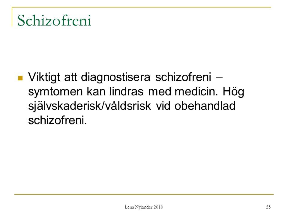 Schizofreni Viktigt att diagnostisera schizofreni – symtomen kan lindras med medicin. Hög självskaderisk/våldsrisk vid obehandlad schizofreni.