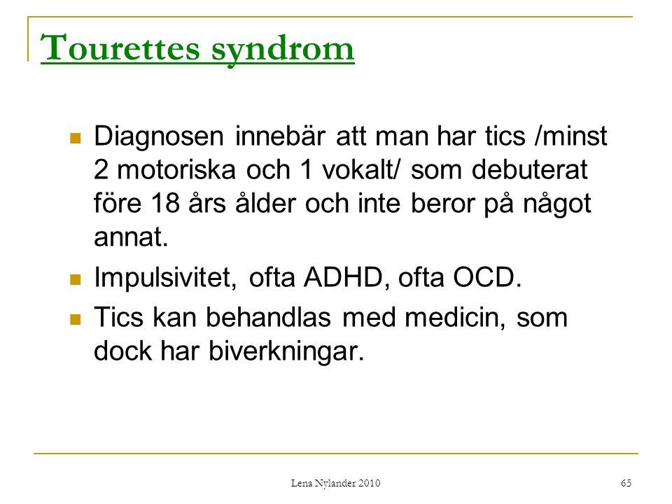 Tourettes syndrom Diagnosen innebär att man har tics /minst 2 motoriska och 1 vokalt/ som debuterat före 18 års ålder och inte beror på något annat.