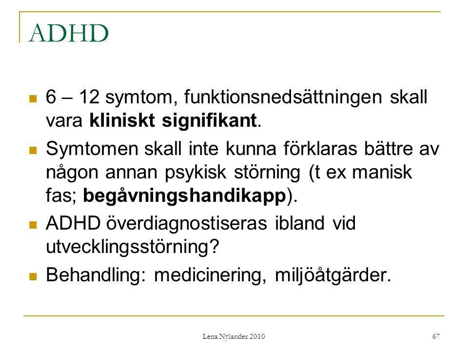ADHD 6 – 12 symtom, funktionsnedsättningen skall vara kliniskt signifikant.