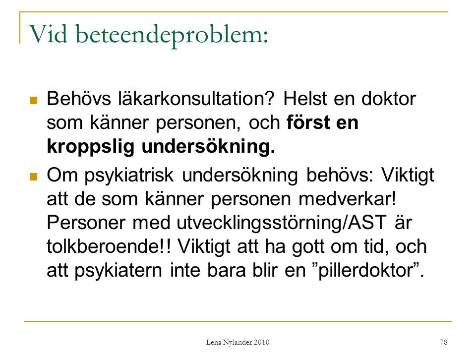Vid beteendeproblem: Behövs läkarkonsultation Helst en doktor som känner personen, och först en kroppslig undersökning.