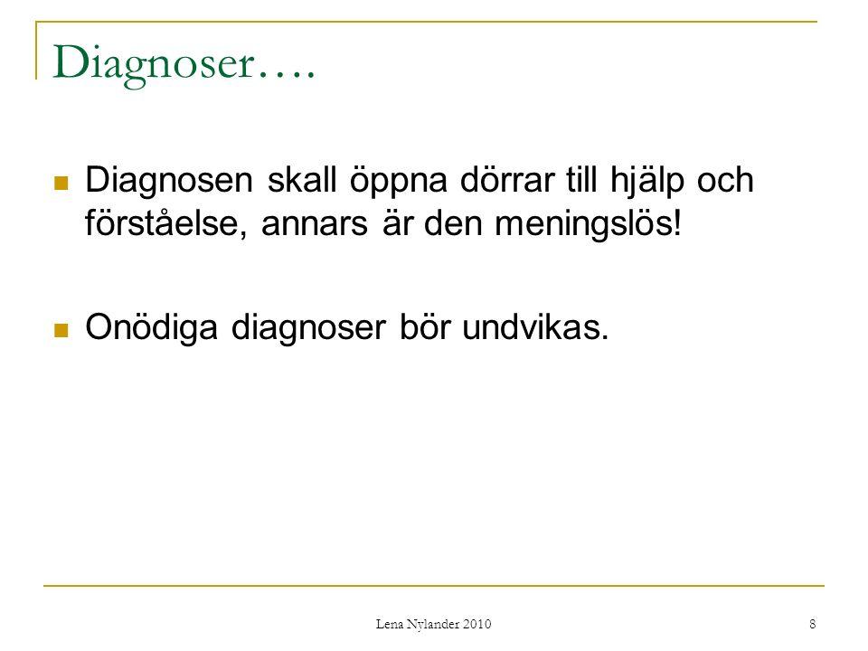 Diagnoser…. Diagnosen skall öppna dörrar till hjälp och förståelse, annars är den meningslös! Onödiga diagnoser bör undvikas.