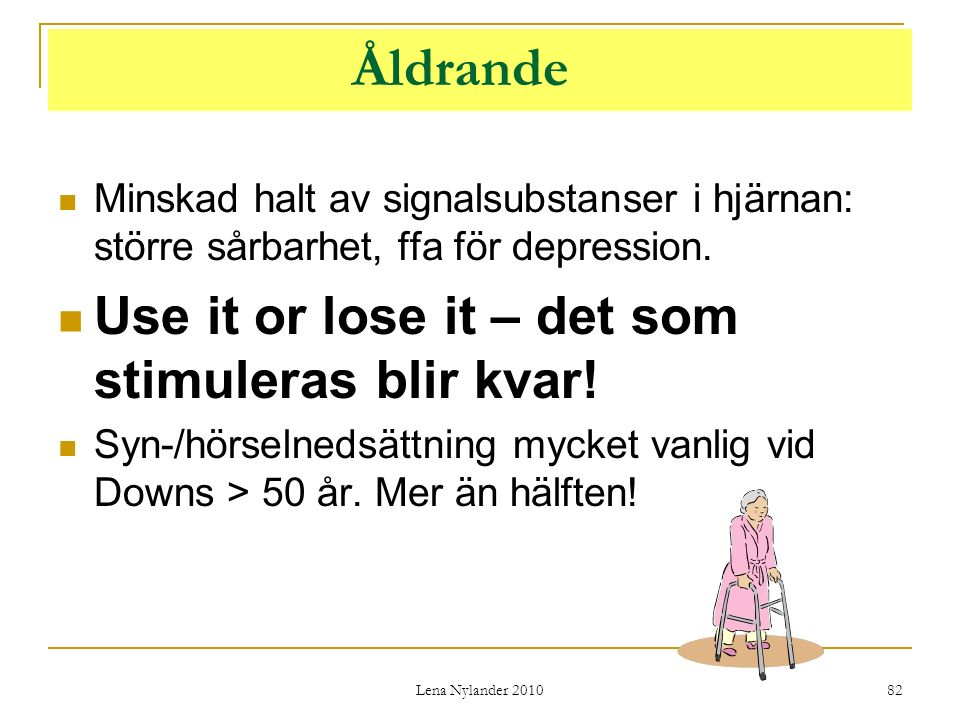 Åldrande Use it or lose it – det som stimuleras blir kvar!