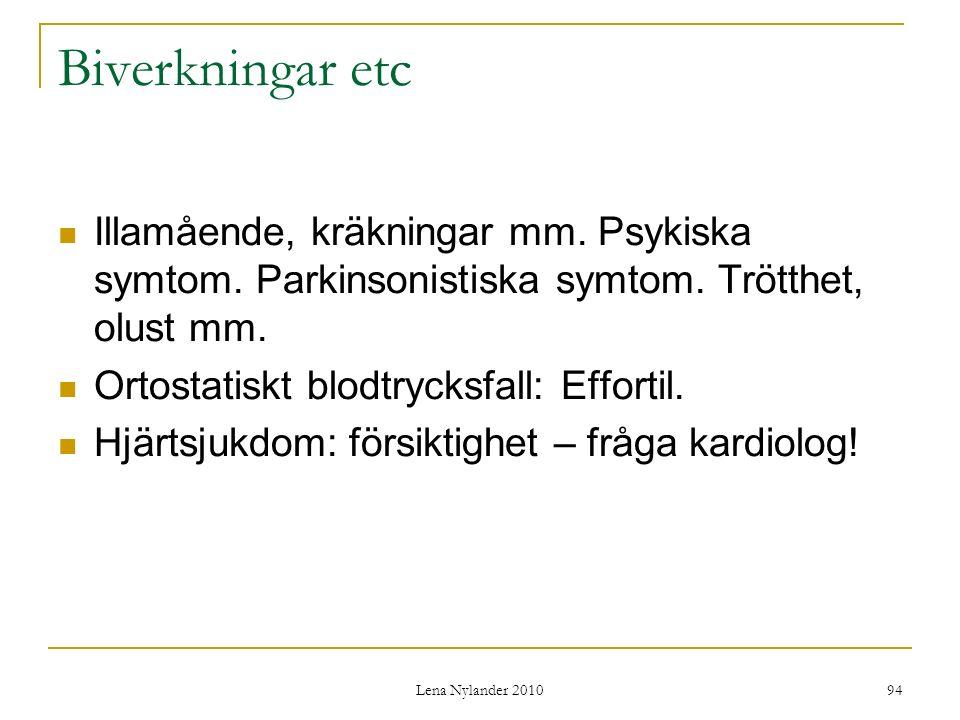 Biverkningar etc Illamående, kräkningar mm. Psykiska symtom. Parkinsonistiska symtom. Trötthet, olust mm.