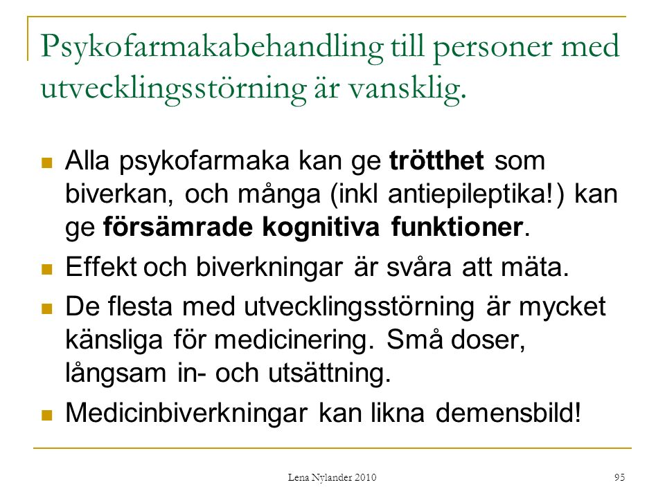 Psykofarmakabehandling till personer med utvecklingsstörning är vansklig.