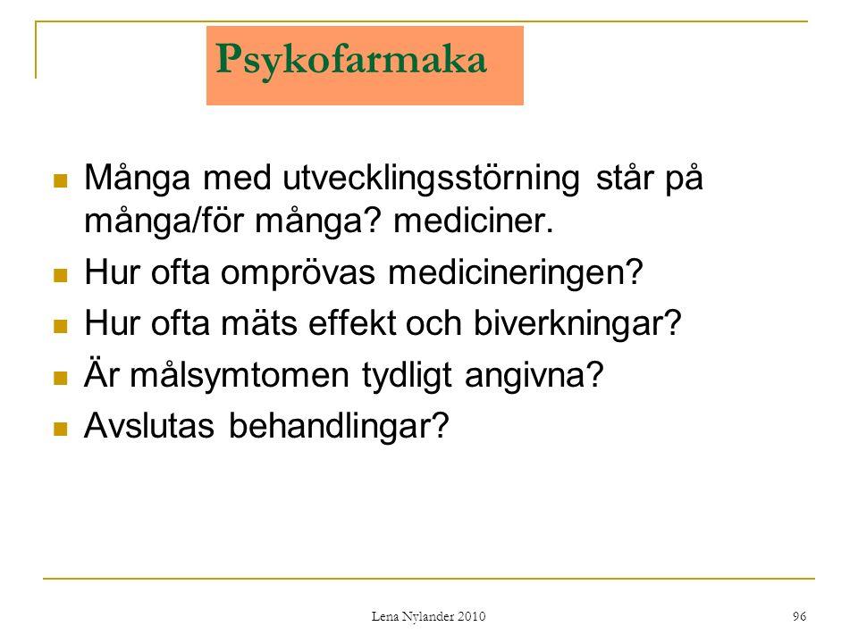 Psykofarmaka Många med utvecklingsstörning står på många/för många mediciner. Hur ofta omprövas medicineringen