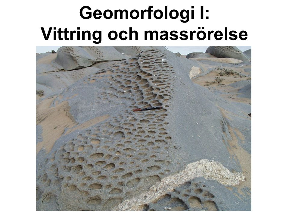 Geomorfologi I: Vittring och massrörelse