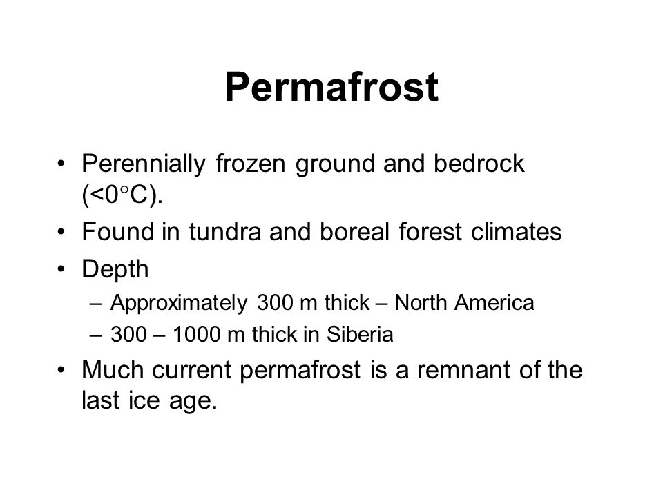 Permafrost Perennially frozen ground and bedrock (<0°C).