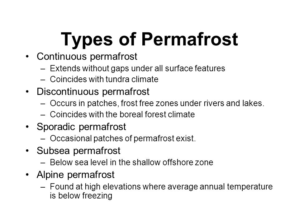Types of Permafrost Continuous permafrost Discontinuous permafrost