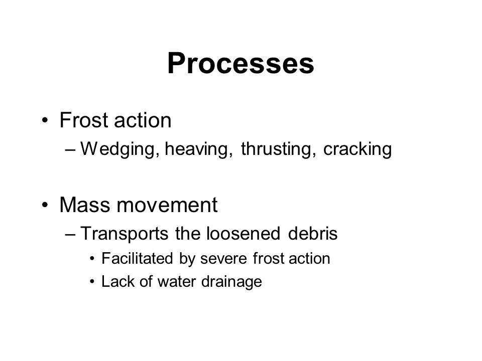 Processes Frost action Mass movement