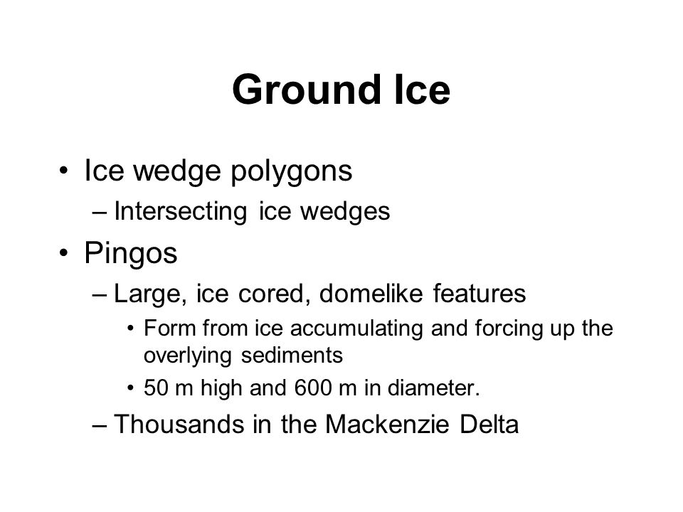 Ground Ice Ice wedge polygons Pingos Intersecting ice wedges