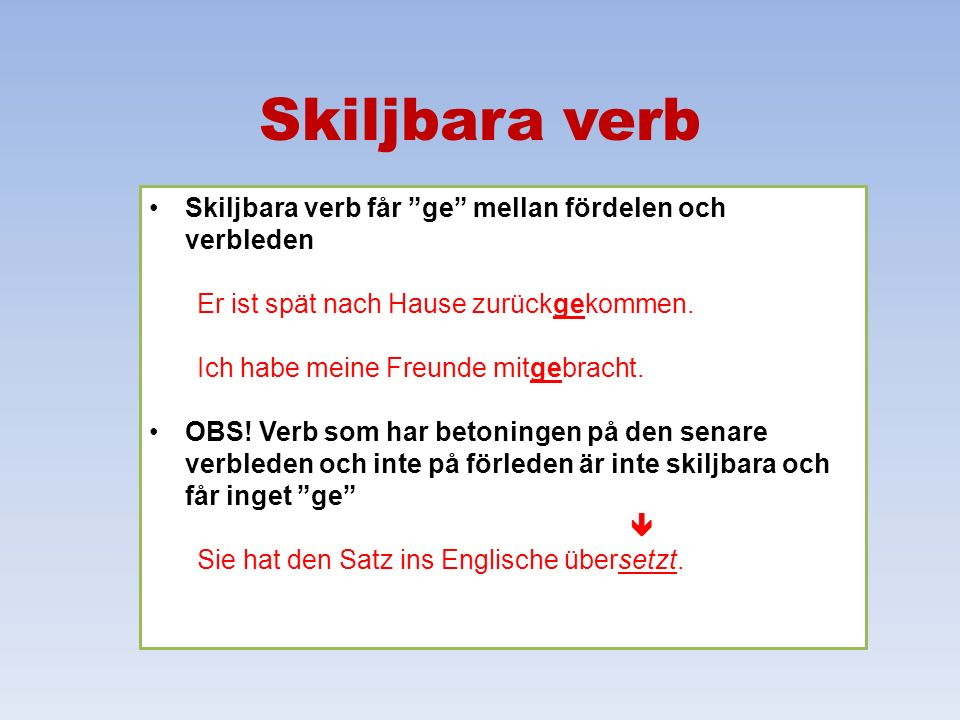 Skiljbara verb Skiljbara verb får ge mellan fördelen och verbleden