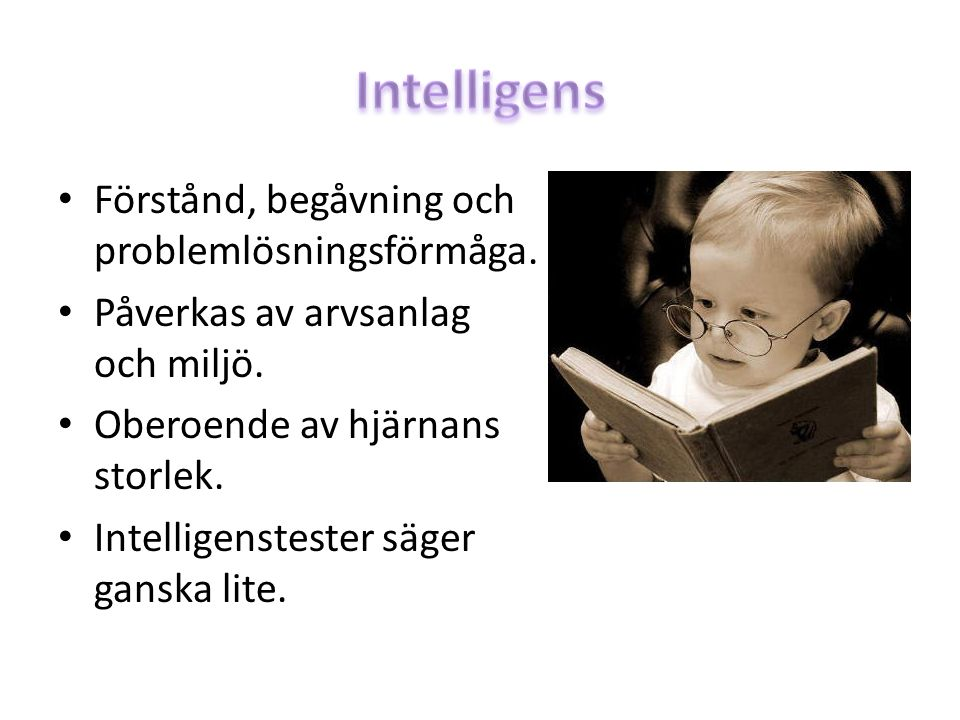 Intelligens Förstånd, begåvning och problemlösningsförmåga.