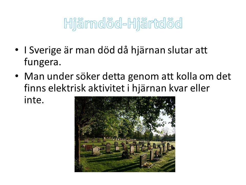 Hjärndöd-Hjärtdöd I Sverige är man död då hjärnan slutar att fungera.