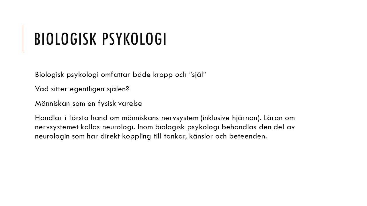Biologisk psykologi Biologisk psykologi omfattar både kropp och själ