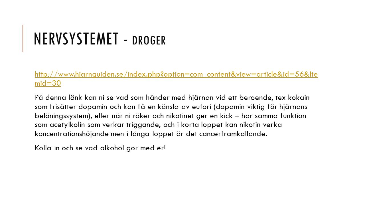 Nervsystemet - droger http://www.hjarnguiden.se/index.php option=com_content&view=article&id=56&Ite mid=30.