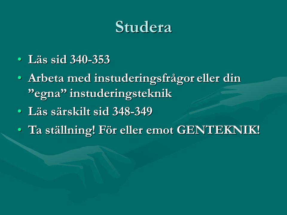 Studera Läs sid 340-353. Arbeta med instuderingsfrågor eller din egna instuderingsteknik. Läs särskilt sid 348-349.