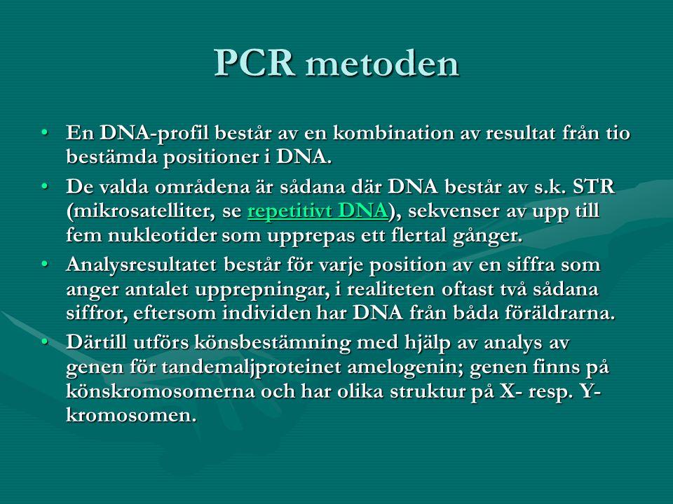 PCR metoden En DNA-profil består av en kombination av resultat från tio bestämda positioner i DNA.
