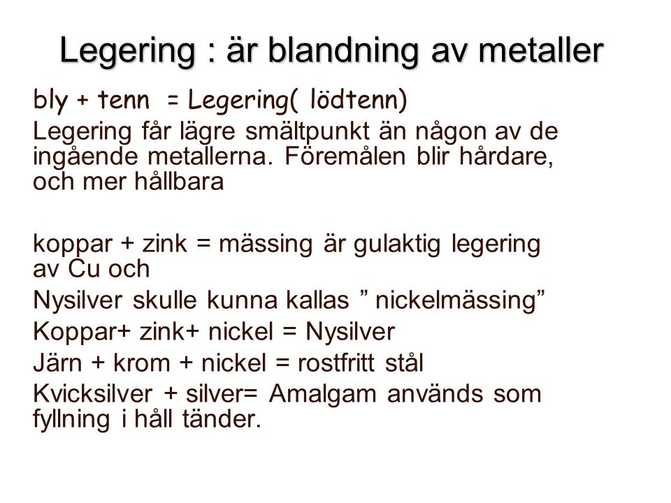 Legering : är blandning av metaller
