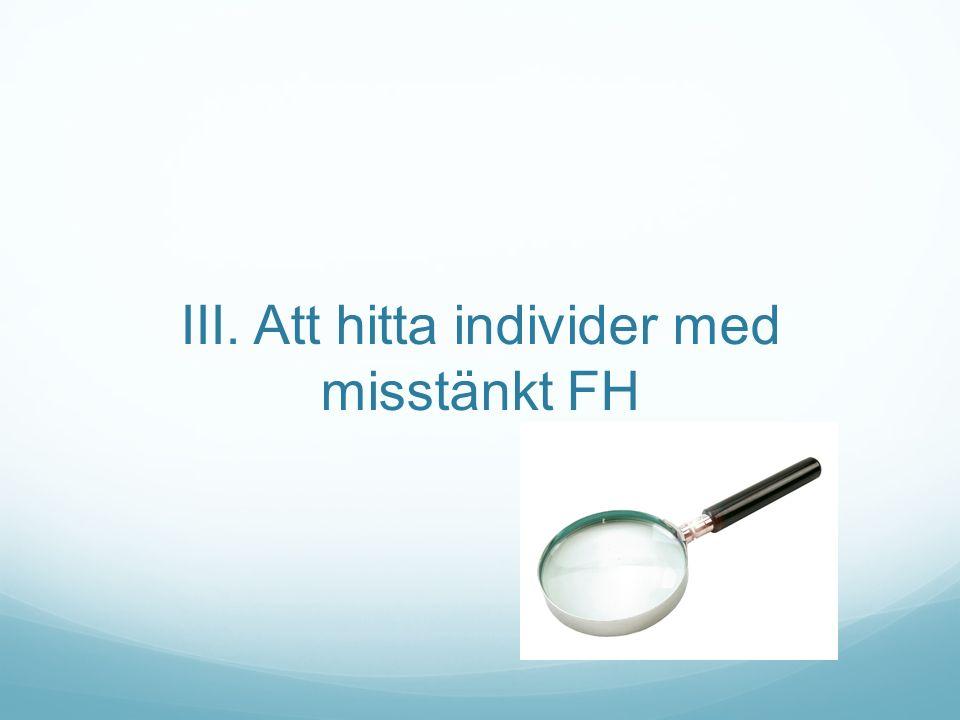 III. Att hitta individer med misstänkt FH