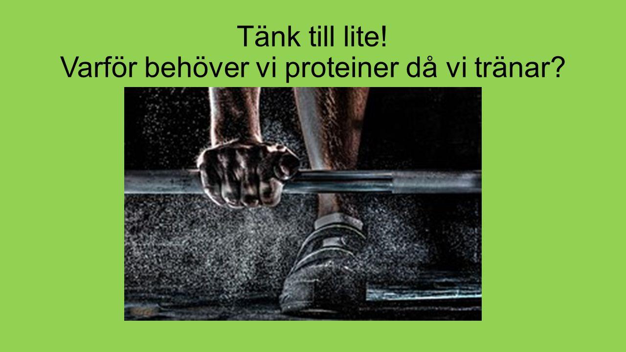 Tänk till lite! Varför behöver vi proteiner då vi tränar