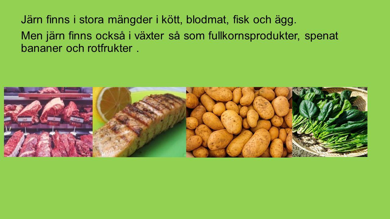 Järn finns i stora mängder i kött, blodmat, fisk och ägg