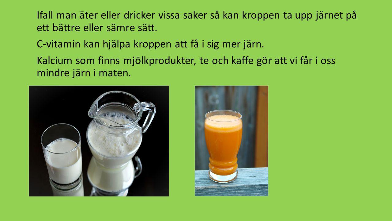 Ifall man äter eller dricker vissa saker så kan kroppen ta upp järnet på ett bättre eller sämre sätt.