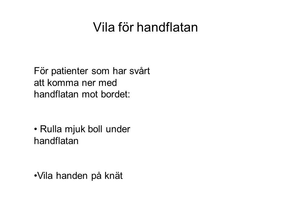 Vila för handflatan För patienter som har svårt att komma ner med handflatan mot bordet: Rulla mjuk boll under handflatan.