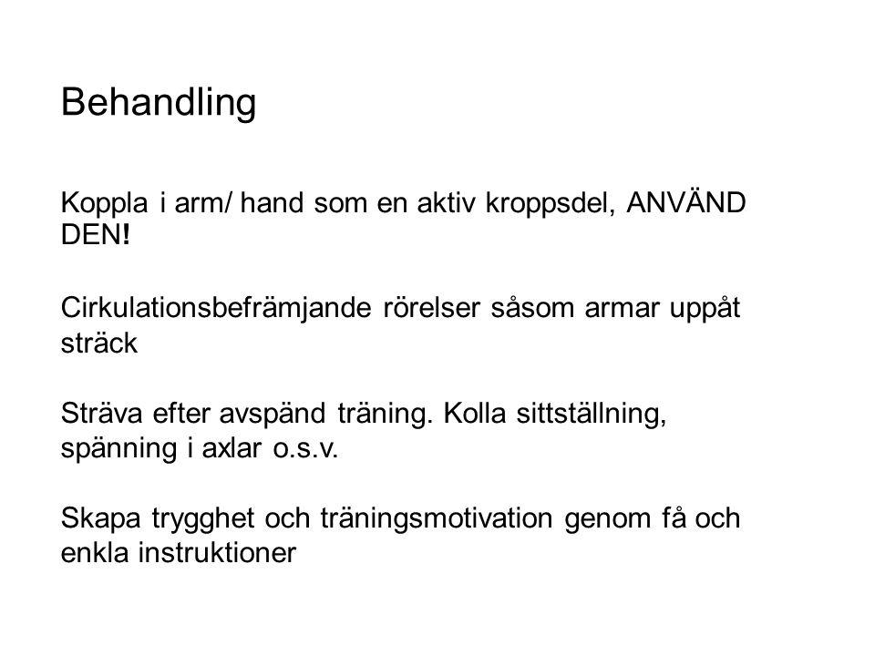 Behandling Koppla i arm/ hand som en aktiv kroppsdel, ANVÄND DEN!