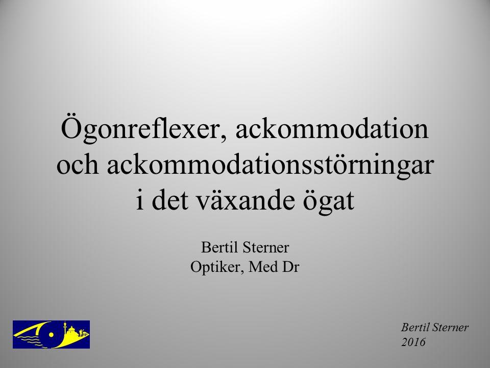 Ögonreflexer, ackommodation och ackommodationsstörningar i det växande ögat Bertil Sterner Optiker, Med Dr