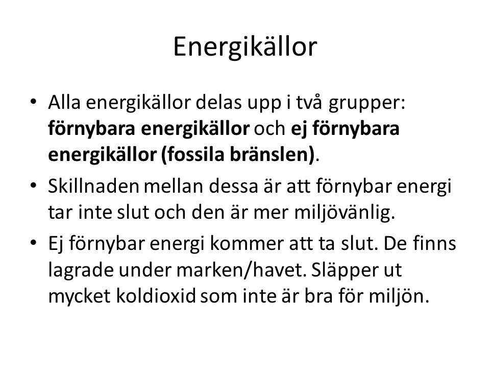 Energikällor Alla energikällor delas upp i två grupper: förnybara energikällor och ej förnybara energikällor (fossila bränslen).