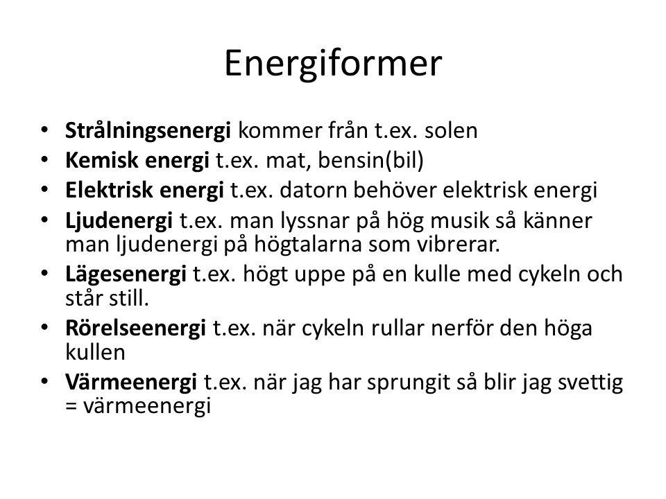 Energiformer Strålningsenergi kommer från t.ex. solen