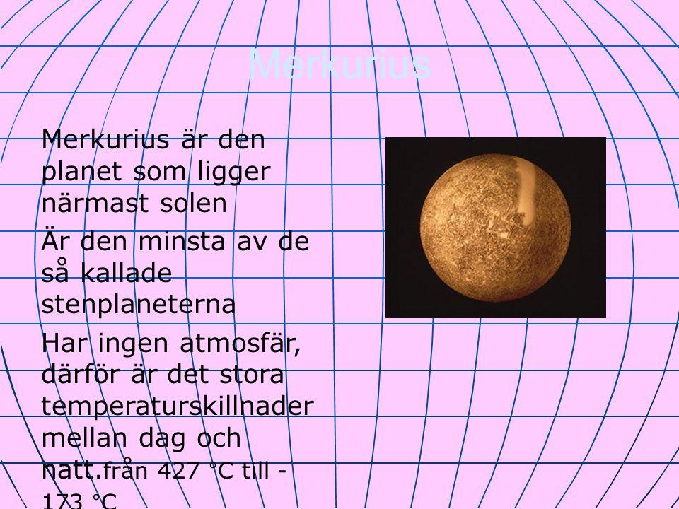 Merkurius Merkurius är den planet som ligger närmast solen