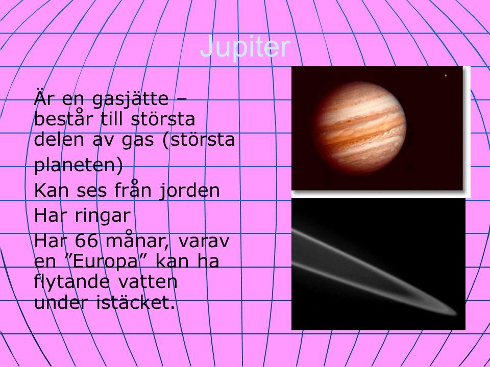 Jupiter Är en gasjätte – består till största delen av gas (största