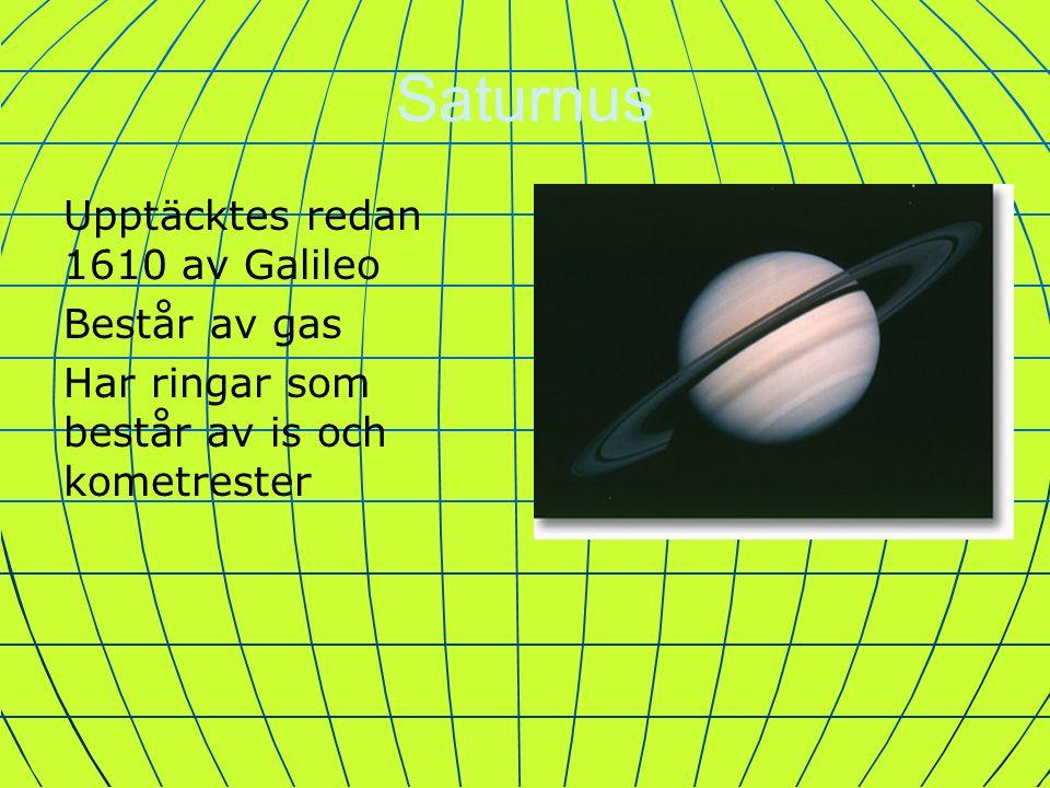 Saturnus Upptäcktes redan 1610 av Galileo Består av gas