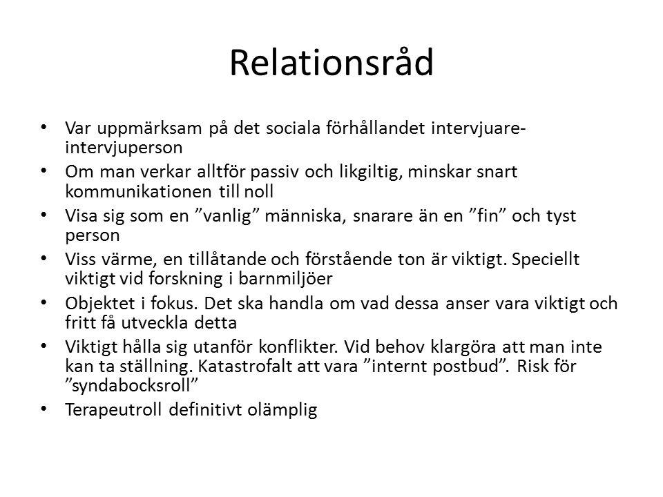Relationsråd Var uppmärksam på det sociala förhållandet intervjuare-intervjuperson.