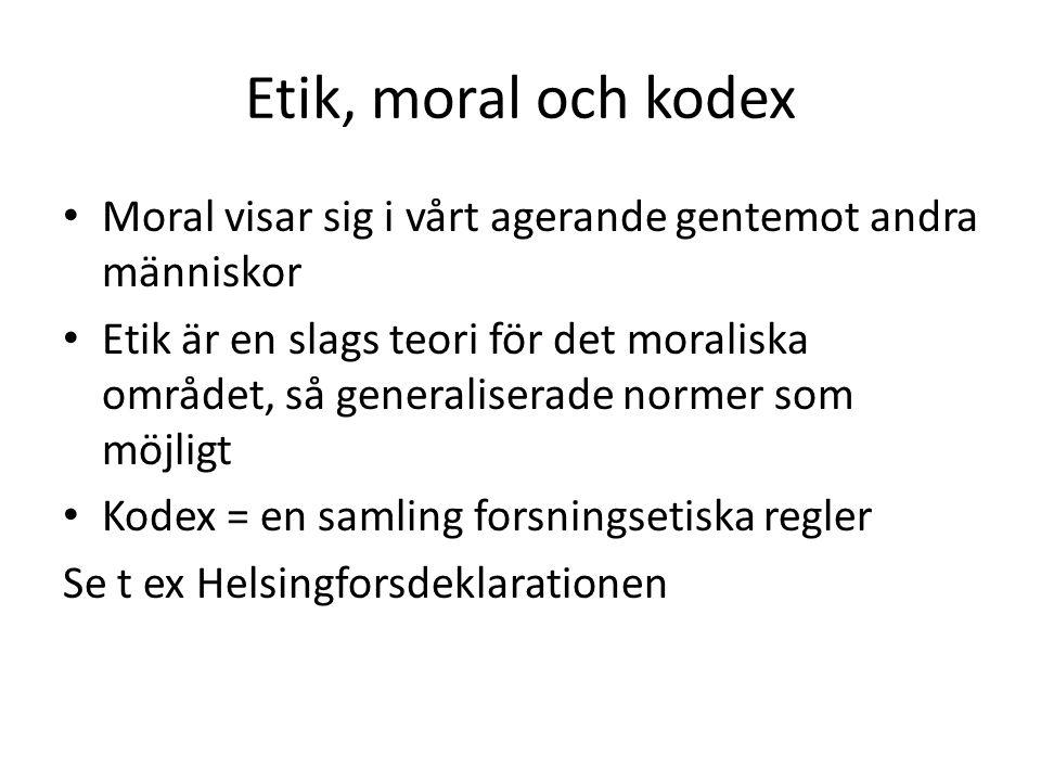 Etik, moral och kodex Moral visar sig i vårt agerande gentemot andra människor.