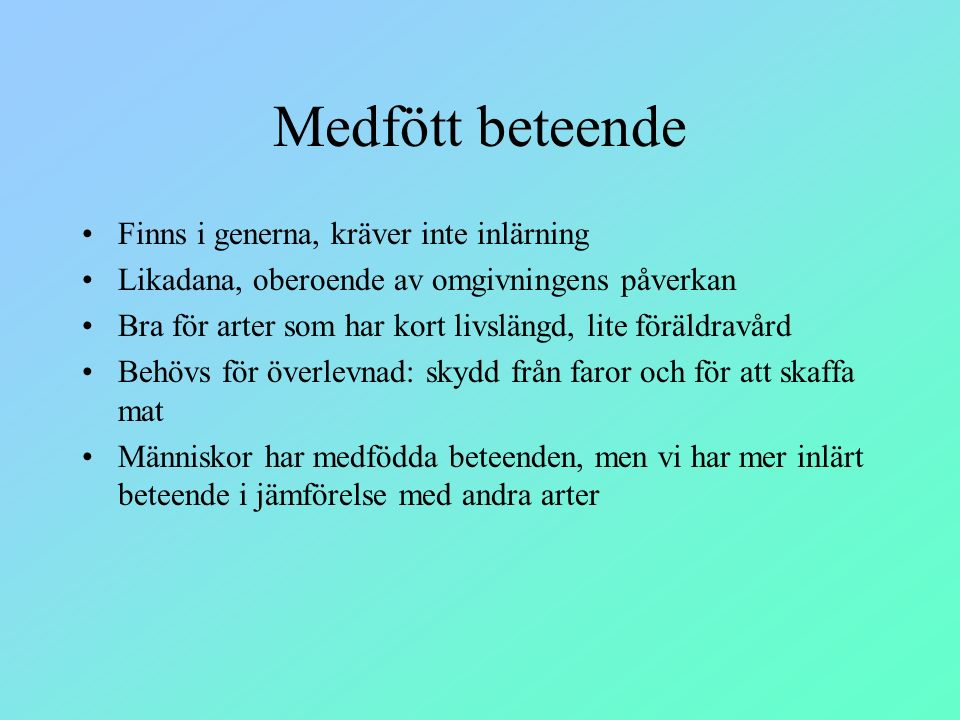 Medfött beteende Finns i generna, kräver inte inlärning