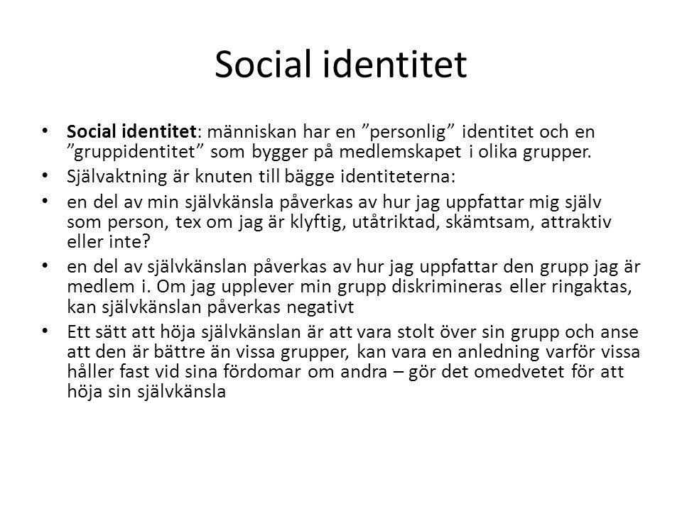 Social identitet Social identitet: människan har en personlig identitet och en gruppidentitet som bygger på medlemskapet i olika grupper.
