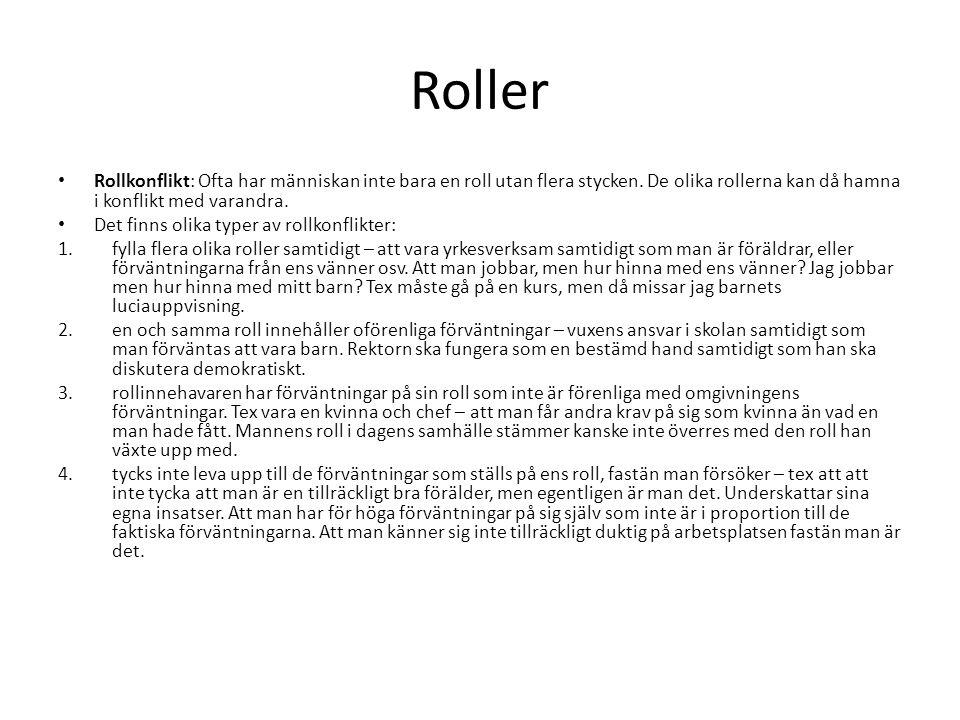 Roller Rollkonflikt: Ofta har människan inte bara en roll utan flera stycken. De olika rollerna kan då hamna i konflikt med varandra.