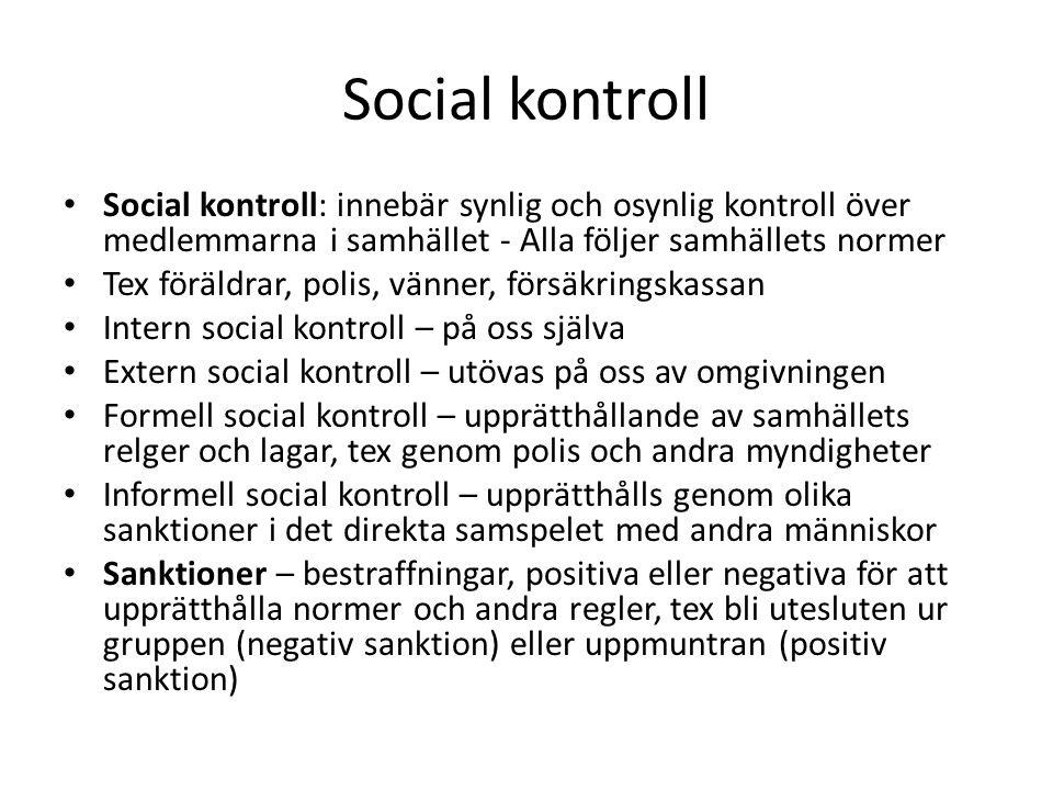 Social kontroll Social kontroll: innebär synlig och osynlig kontroll över medlemmarna i samhället - Alla följer samhällets normer.