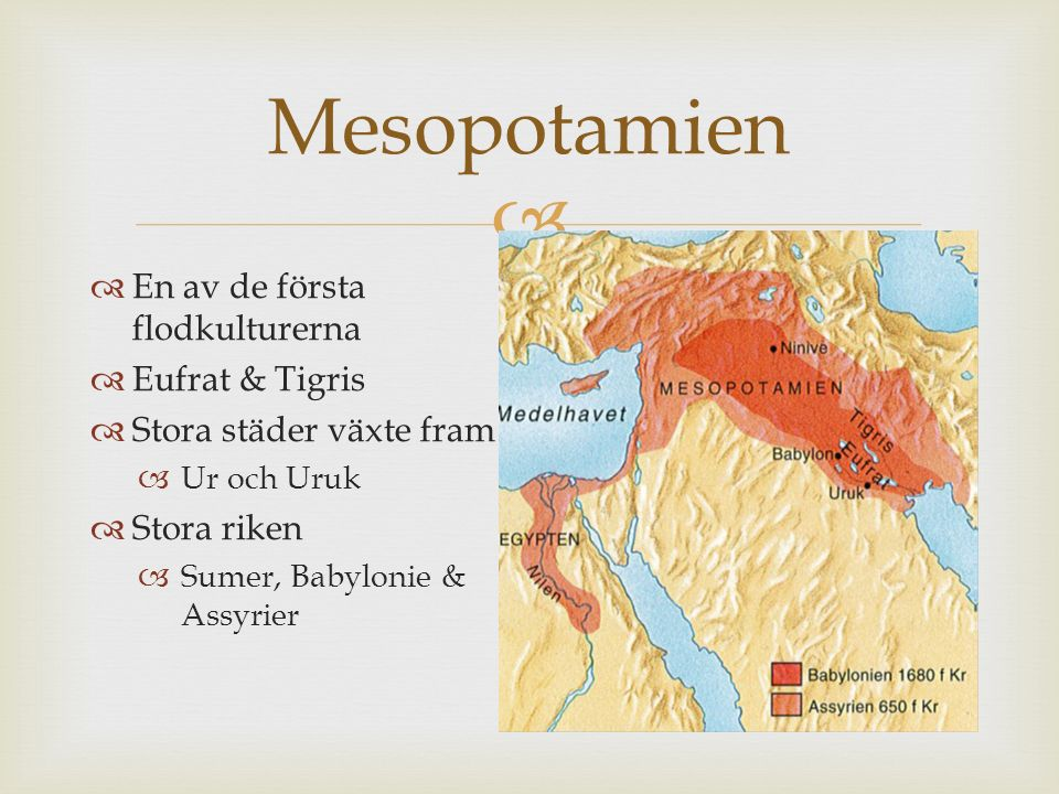 Mesopotamien En av de första flodkulturerna Eufrat & Tigris