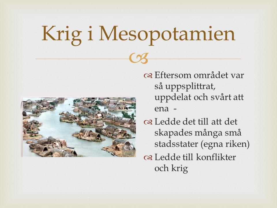 Krig i Mesopotamien Eftersom området var så uppsplittrat, uppdelat och svårt att ena -