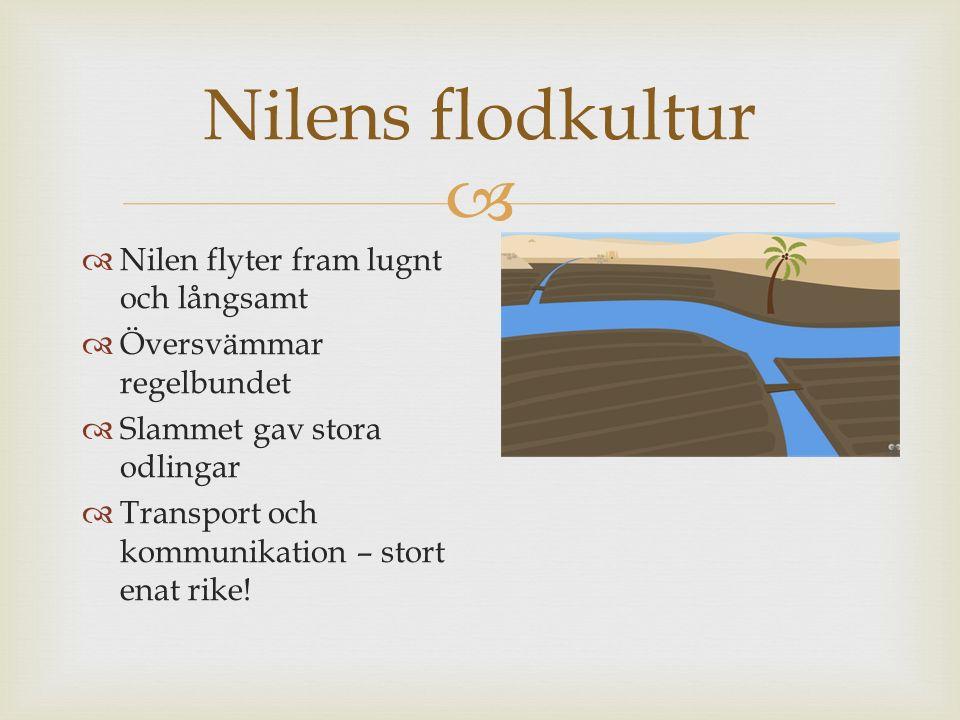 Nilens flodkultur Nilen flyter fram lugnt och långsamt