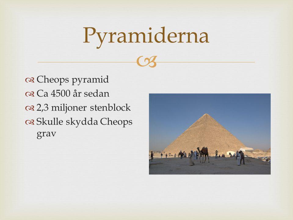 Pyramiderna Cheops pyramid Ca 4500 år sedan 2,3 miljoner stenblock